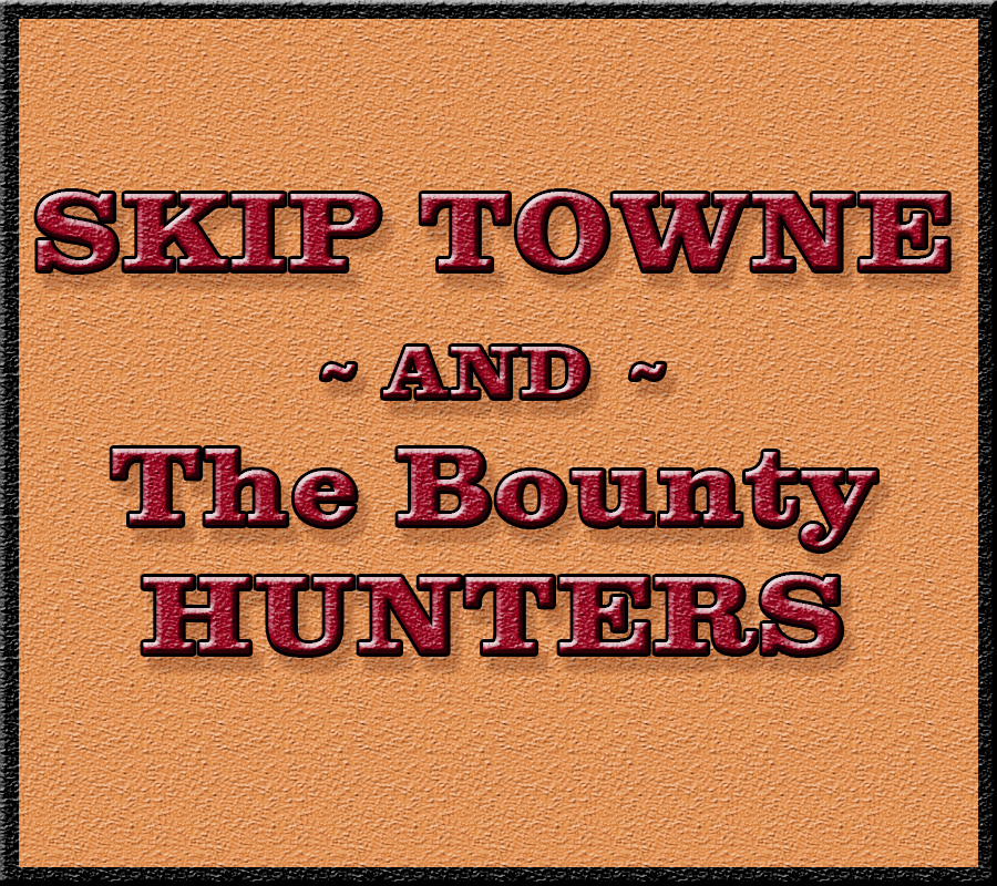 Skip Towne and the Bounty Hunters